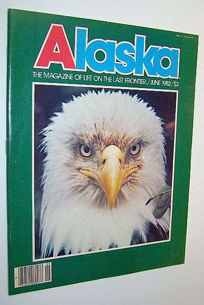 Image for Alaska - the Magazine of the Last Frontier, June 1982 - Last Days of the Tahltan Bear Dog / Chinook - King of the Salmons
