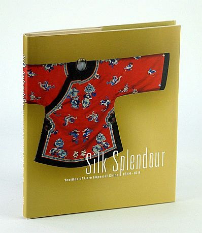Image for Silk Splendour: Textiles of Late Imperial China 1644-1911