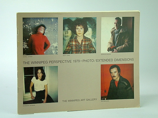 Image for The Winnipeg perspective, 1979-photo/extended dimensions: Barbara Astman, Sorel Cohen, Suzy Lake, Arnaud Maggs, Ian Wallace : February 23-April 8, 1979, the Winnipeg Art Gallery