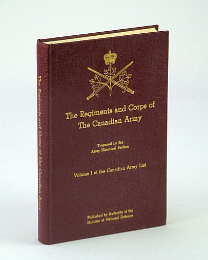 Image for The Regiments and Corps of The Canadian Army: Volume (Vol.) One (1 / I) of the Canadian Army List