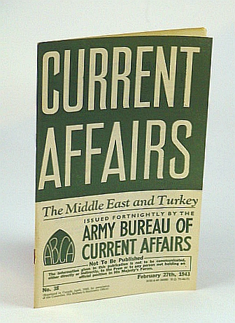 Image for Current Affairs, Number 38: The Middle East and Turkey, February (Feb.) 27th, 1943