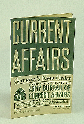 Image for Current Affairs, Number 41: Germany's New Order, April (Apr.) 10th, 1943