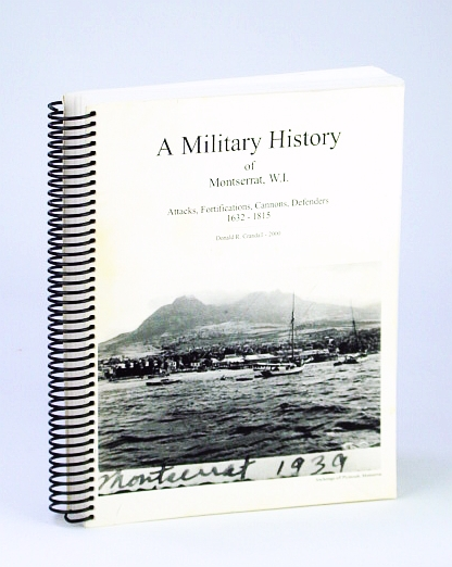 Image for A military history of Montserrat W.I: Attacks, fortifications, cannons, defenders 1632-1815