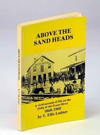 Image for Above the sand heads: Firsthand accounts of pioneering in the area which, in 1879, became the Municipality of Delta, British Columbia