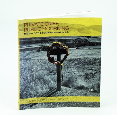 Image for Private Grief, Public Mourning: The Rise of the Roadside Shrine in British Columbia