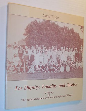 Image for For Dignity, Equality and Justice: A History of the Saskatchewan Government Employees' Union