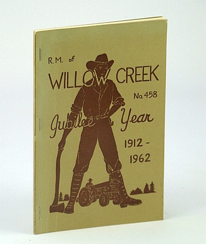 Image for Rural Municipality (R.M.) Of Willow Creek, No. (Number) 458  (Saskatchewan) Jubilee Year 1912-1962, Local History