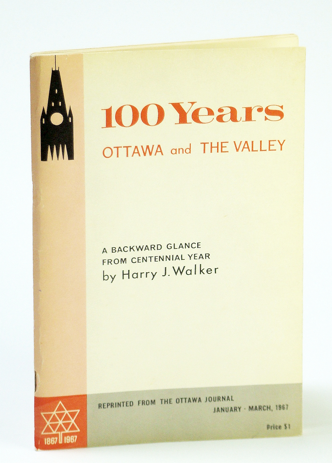 Image for 100 YEARS: Ottawa and the Valley, a Backward Glance from Centennial Year Reprinted from the Ottawa Journal, Jan-Mar 1967