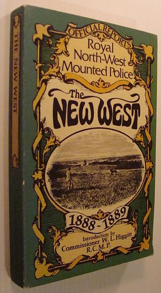 Image for The New West - Being the Official Reports to Parliament of the Activities of the Royal North-West Mounted Police Force from 1888 - 1889