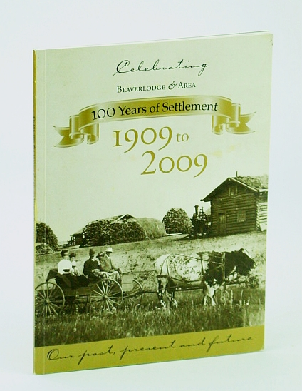 Image for Celebrating Beaverlodge (Alberta) - 100 (One Hundred) Years of Settlement: Our Past, Present and Future