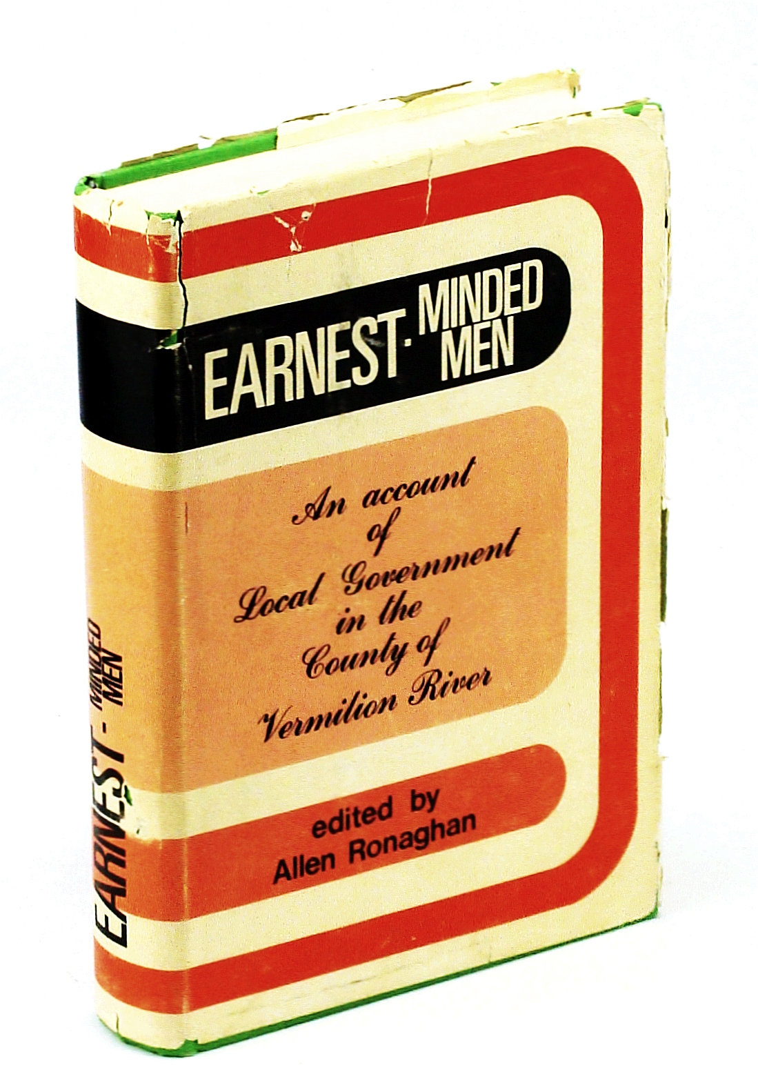 Image for Earnest Minded Men : an Account of Local Government in the County of Vermilion River