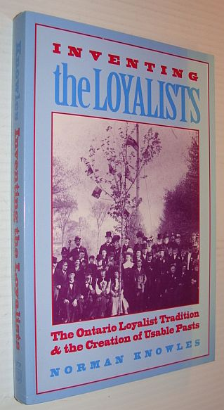 Image for Inventing the Loyalists: The Ontario Loyalist Tradition and the Creation of Usable Pasts (Themes in Canadian Social History)