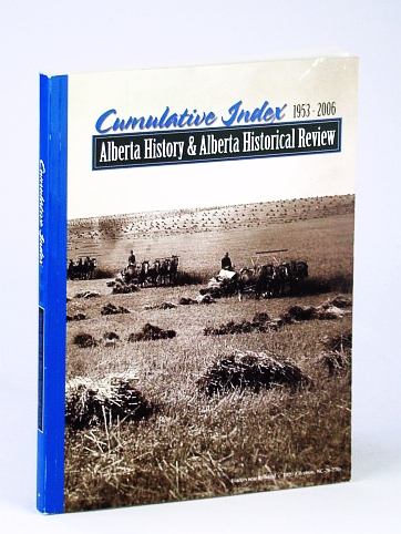 Image for Alberta History and Its predecessor Alberta Historical Review Cumulative Index, 1953-2006