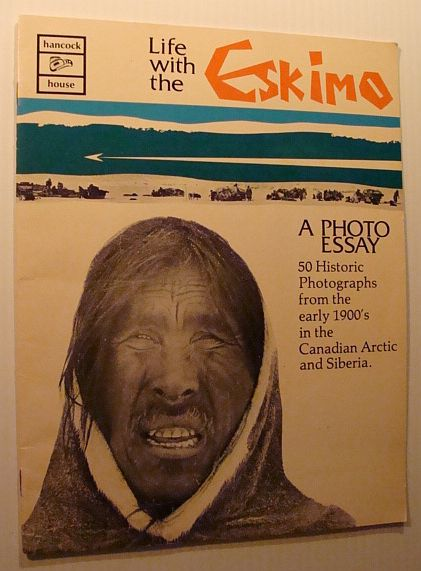 Image for Life with the Eskimo: [a photo essay : 50 historic photographs from the early 1900's in the Canadian Arctic and Siberia]