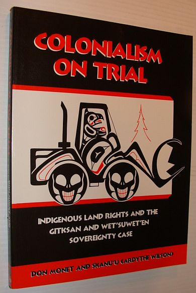 Image for Colonialism on trial: Indigenous land rights and the Gitksan and Wet'suwet'en sovereignty case