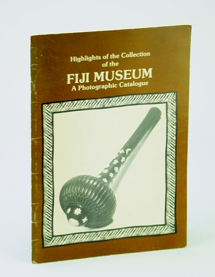 Image for Highlights of the Collection of the Fiji Museum: A Photographic Catalogue (Special Publication No. 2 / Fiji Museum)
