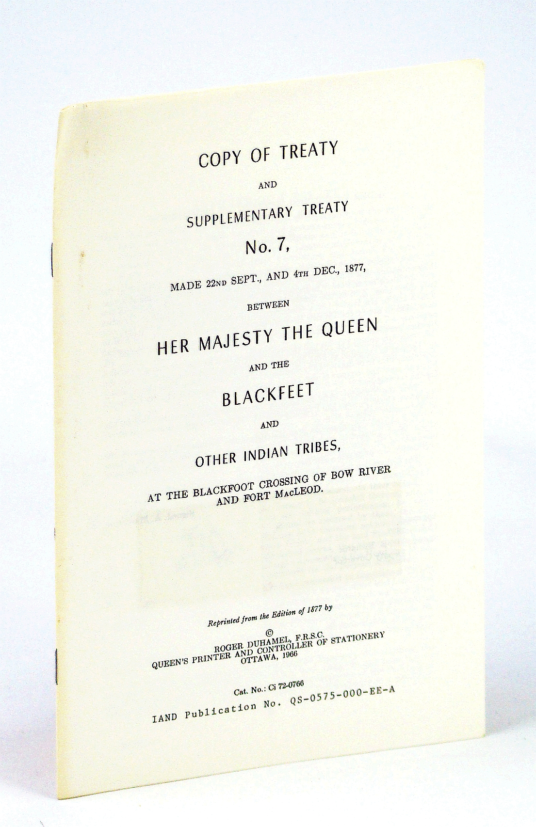 Image for Copy of Treaty and Supplementary Treaty No. 7 (Seven), Made 22nd Sept., And 4th Dec., 1877 Between Her Majesty the Queen and the Blackfeet and Other Indian Trives, at the Blackfoot Crossing of Bow River and Fort MacLeod
