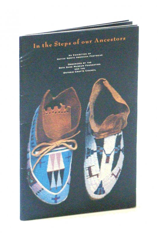 Image for In the Steps of Our Ancestors: Prepared to Accompany an Exhibition of Native North American Footwear