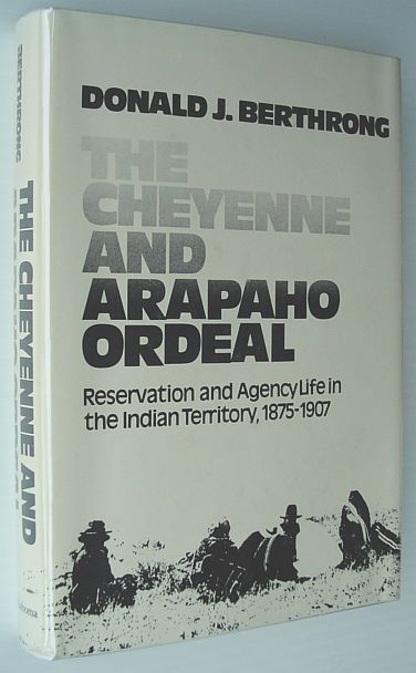 Image for The Cheyenne and Arapaho Ordeal: Reservation and Agency Life in the Indian territory, 1875-1907