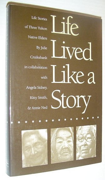 Image for Life Lived Like a Story: Life Stories of Three Yukon Elders