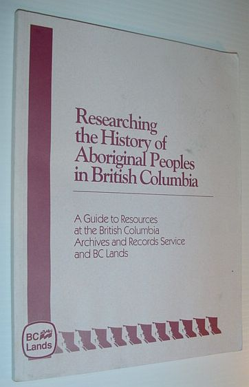 Image for Researching the history of aboriginal peoples in British Columbia: A guide to resources at the British Columbia Archives and Records Service and BC Lands