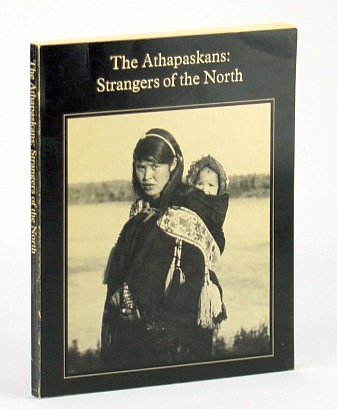 Image for The Athapaskans - Strangers Of The North: Exhibition Catalogue for a Travelling Exhibition from the collection of the National Museum of Man, Canada, & the Royal Scottish Museum (Catalogue No. NM92-41)
