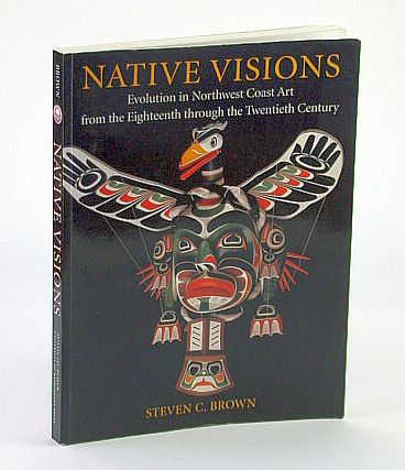 Image for Native Visions: Evolution in Northwest Coast Art  from the 18th through the 20th century