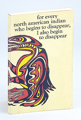 Image for For Every North American Indian Who Begins to Disappear I Also Begin to Disappear. Being a Collection of Essays Concerned with the Quality of Human Relations Between the Red and White Peoples of This Continent