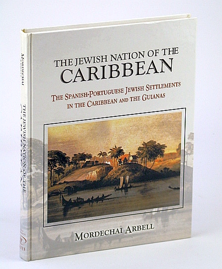 Image for The Jewish Nation of the Caribbean: The Spanish-Portuguese Jewish Settlements in the Caribbean and the Guianas