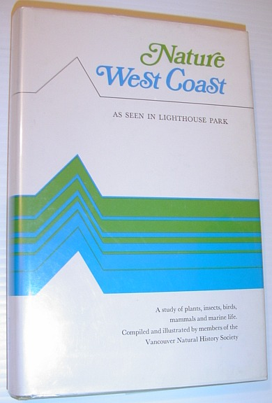 Image for Nature west coast: A study of plants, insects, birds, mammals and marine life as seen in Lighthouse Park,
