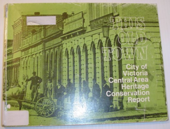 Image for This Old Town - City of Victoria (British Columbia) Central Area Heritage Conservation Report