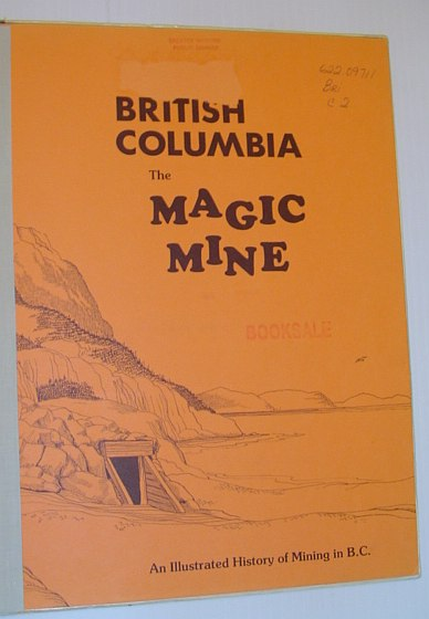 Image for British Columbia: The Magic Mine - An Illustrated History of Mining in B.C.