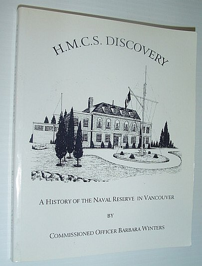 Image for H.M.C.S. Discovery - A History of the Naval Reserve in Vancouver