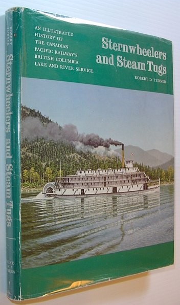 Image for Sternwheelers and Steam Tugs: An Illustrated History of the Canadian Pacific Railway's British Columbia Lake and River Service