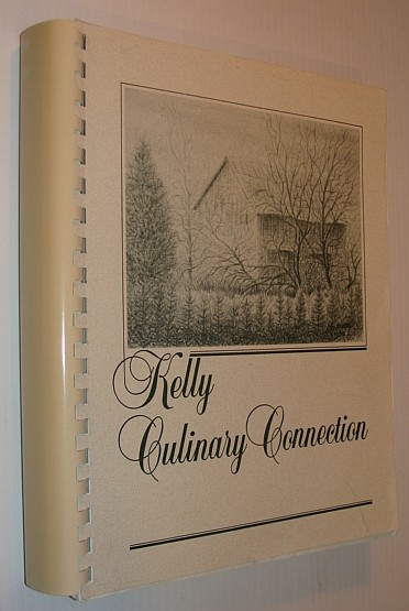 Image for Kelly Culinary Connection: A Cookbook Compiled By and for the Kelly Family