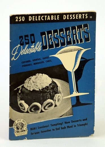 Image for 250 Delectable Dessert Recipes., Baked Puddings; Meringues; Chilled; Custards; Souffles; Creamy Puddings. No 12 in Series