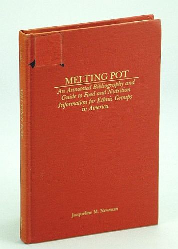 Image for Melting Pot: An Annotated Bibliography and Guide to Food and Nutrition Information for Ethnic Groups in America (Garland Reference Library of Social Science, Vol. 351)