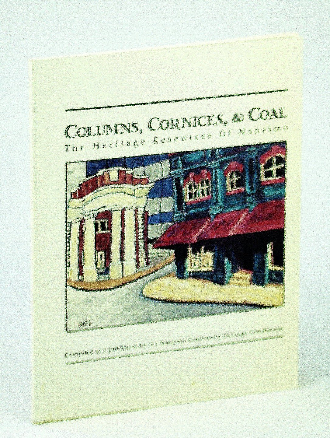 Image for Columns, cornices, & coal: The heritage resources of Nanaimo