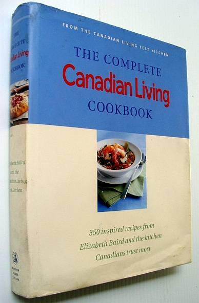 Image for The Complete Canadian Living Cookbook: 350 Inspired Recipes from Elizabeth Baird and the Kitchen Canadians Trust Most