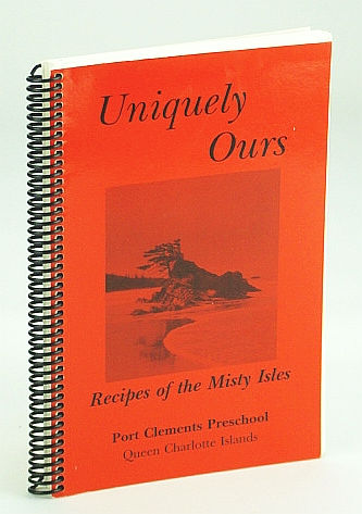 Image for Uniquely Ours - Recipes of the Misty Isles (Queen Charlotte Islands)