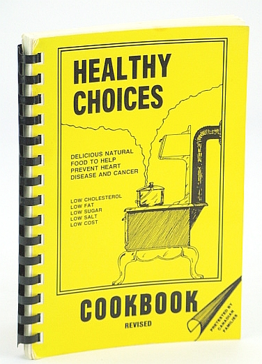 Image for Healthy Choices Cookbook - Delicious Natural Food to Help Prevent Heart Disease and Cancer