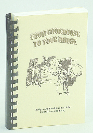 Image for From Cookhouse to Your House: Recipes and Reminiscence of the Coastal (B.C.) Forest Industry