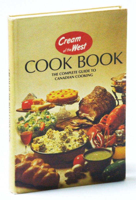 Image for Cream of the West Cook Book [Cookbook]: The Complete Guide to Canadian Cooking
