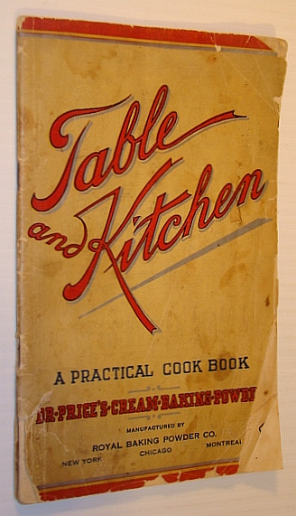 Image for Table and Kitchen: A Practical Cook Book (Cookbook) - A Compilation of Approved Cooking Recipes, Carefully Selected for the Use of Families and Arranged for Ready Reference