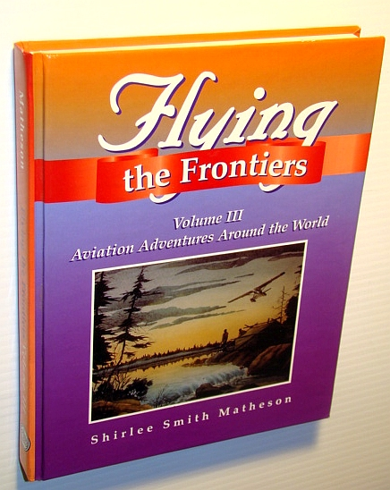 Image for Flying the Frontiers: Volume III, Aviation Adventures Around the World