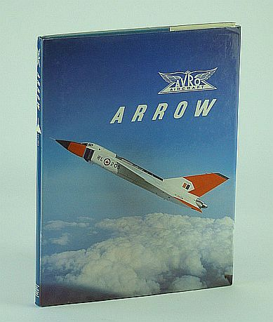 Image for Avro Arrow: The Story of the Auro Arrow from Its Evolution to Its Extinction (180P)
