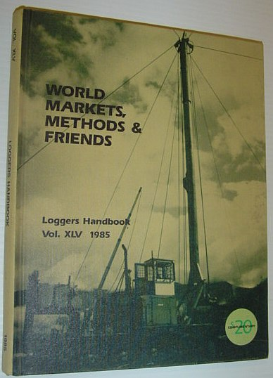 Image for Logger's Handbook, Volume XLV 1985 - World Markets, Methods & Friends