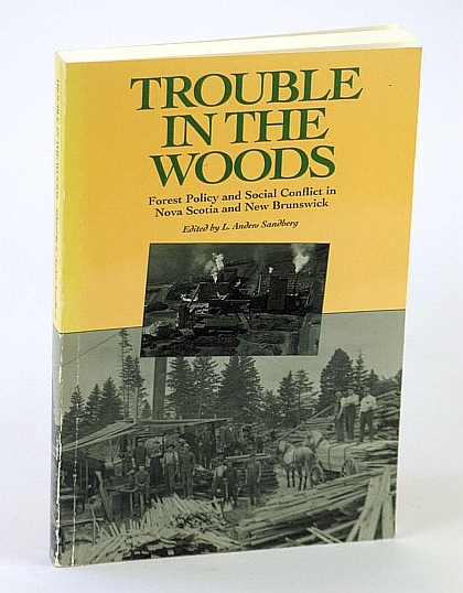 Image for Trouble in the Woods: Forest Policy and Social Conflict in Nova Scotia and New Brunswick (Gorsebrook Series on the Political Economy of the Atlantic Region)