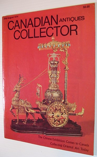 Image for Canadian Antiques Collector Magazine, July/August 1974, Vol. 9 No. 4 *THE CHINESE EXHIBITION COMES TO CANADA*
