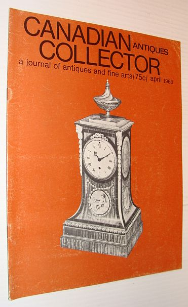 Image for Canadian Antiques Collector Magazine, April 1968, Volume 3, Number 4